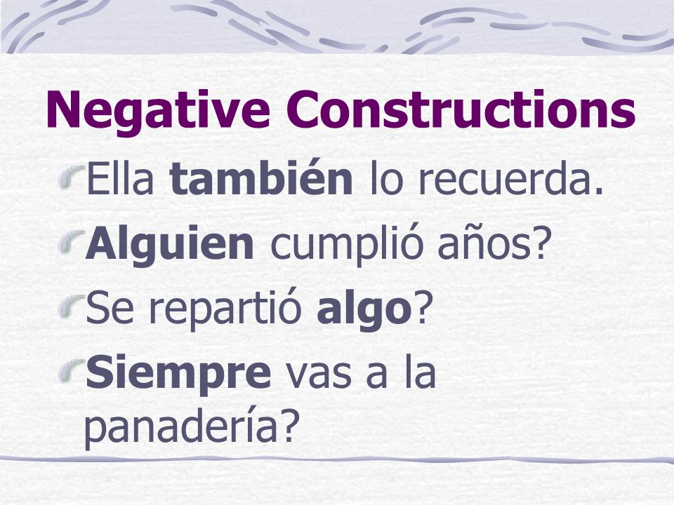 Negative Constructions Ella también lo recuerda.Alguien cumplió años.
