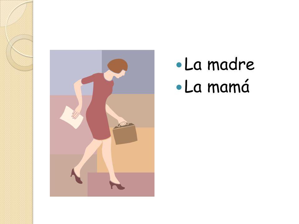La madre La mamá