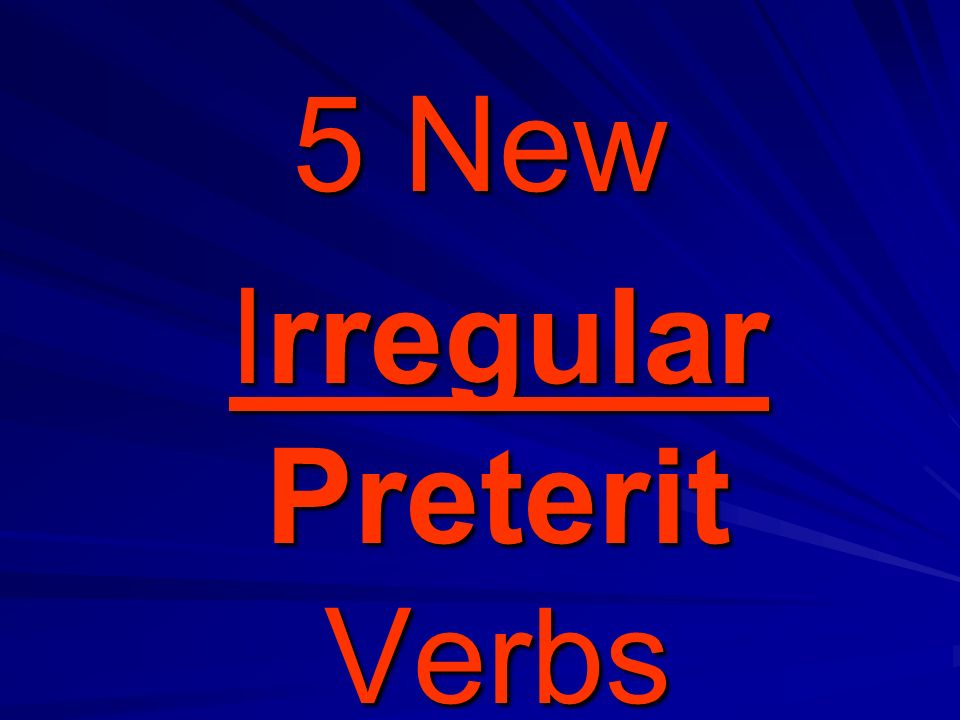 5 New Irregular Preterit Verbs Irregular Preterit Verbs