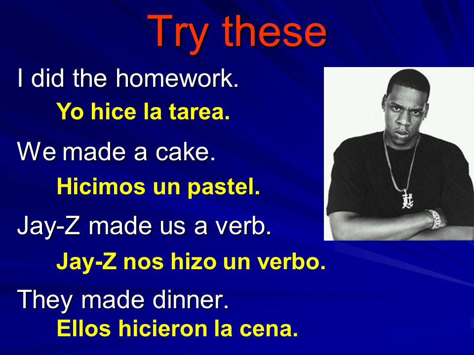 Try these I did the homework.We made a cake. Jay-Z made us a verb.