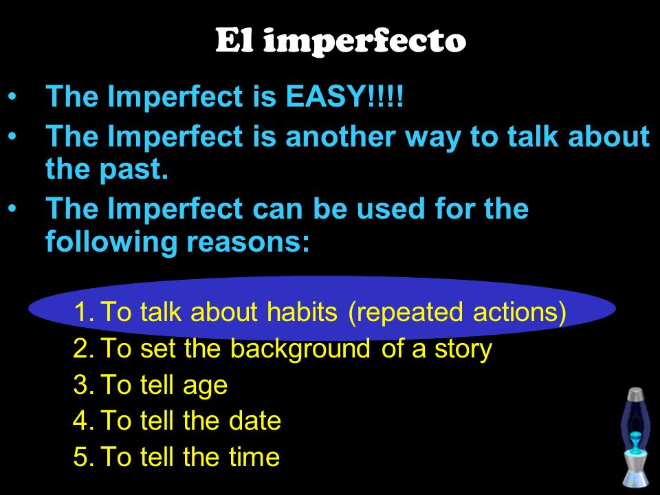 The Imperfect is EASY!!!.The Imperfect is another way to talk about the past.