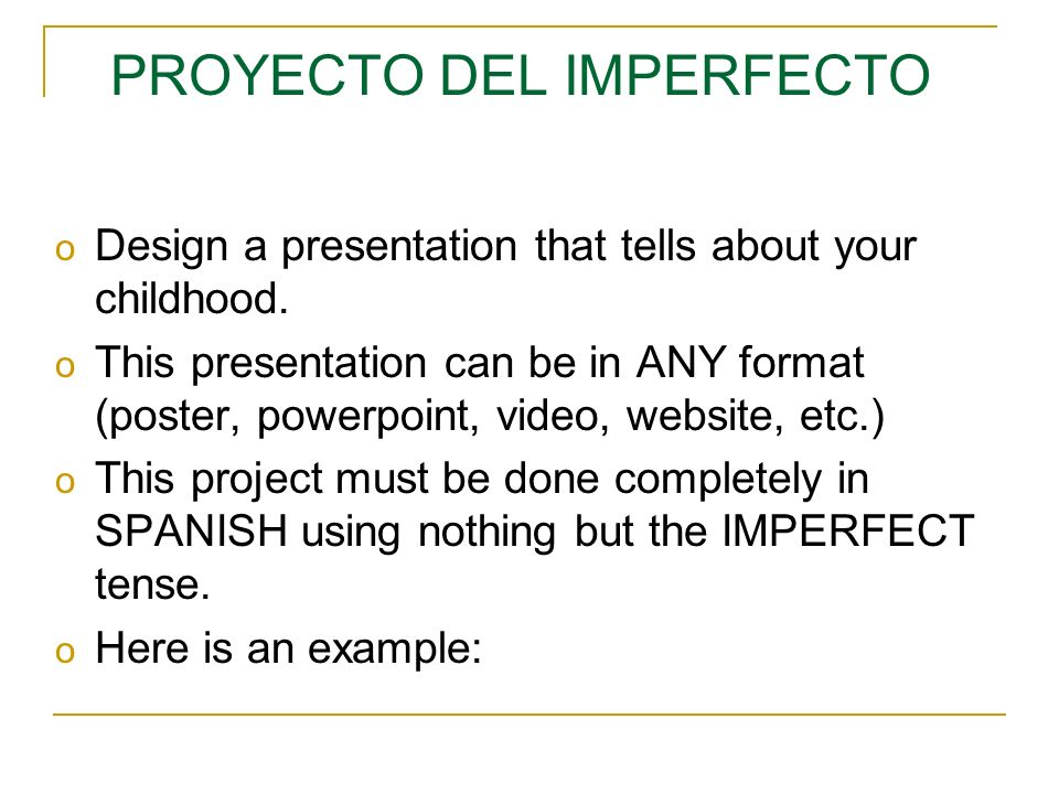 PROYECTO DEL IMPERFECTO o Design a presentation that tells about your childhood.