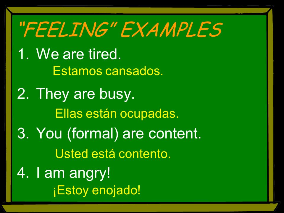 FEELING EXAMPLES 1.We are tired.2.They are busy. 3.You (formal) are content.