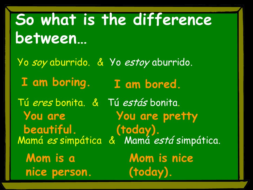 So what is the difference between… Yo soy aburrido.