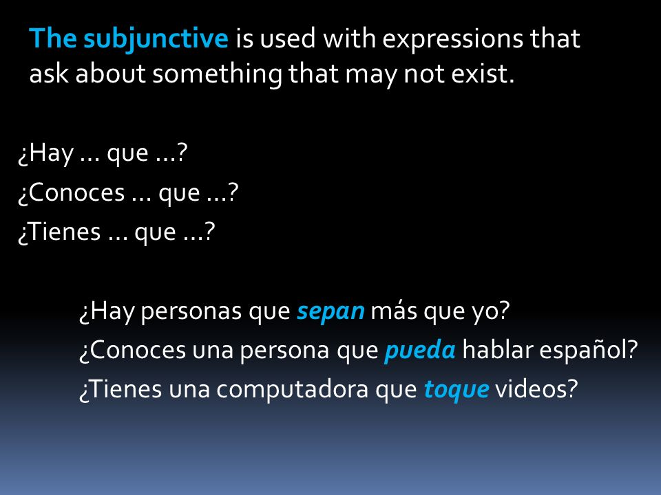 BUSCAR, QUERER, NECESITAR To talk about something that is not known for certain… INDICITAVE + Change of SUBJECT + QUE + SUBJUNCTIVE I want a laptop computer that does not cost much.