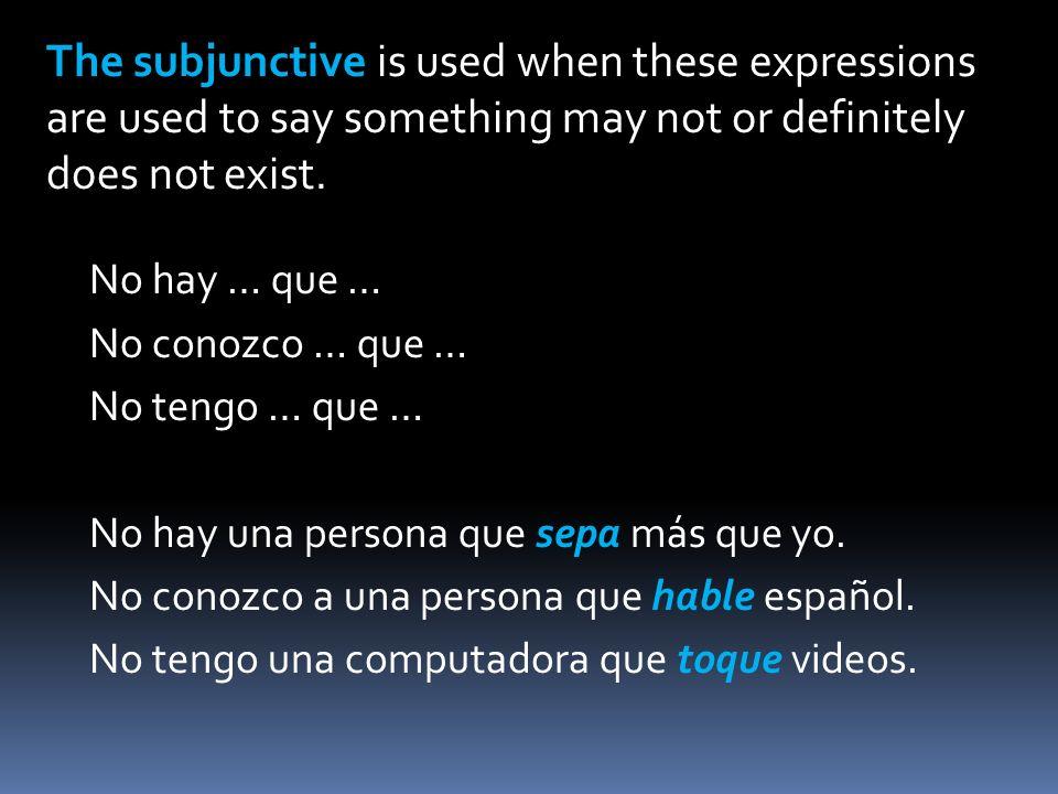 ¿Hay … que …? ¿Conoces … que …? ¿Tienes … que …? ¿Hay personas que sepan más que yo? ¿Conoces una persona que pueda hablar español? ¿Tienes una comput