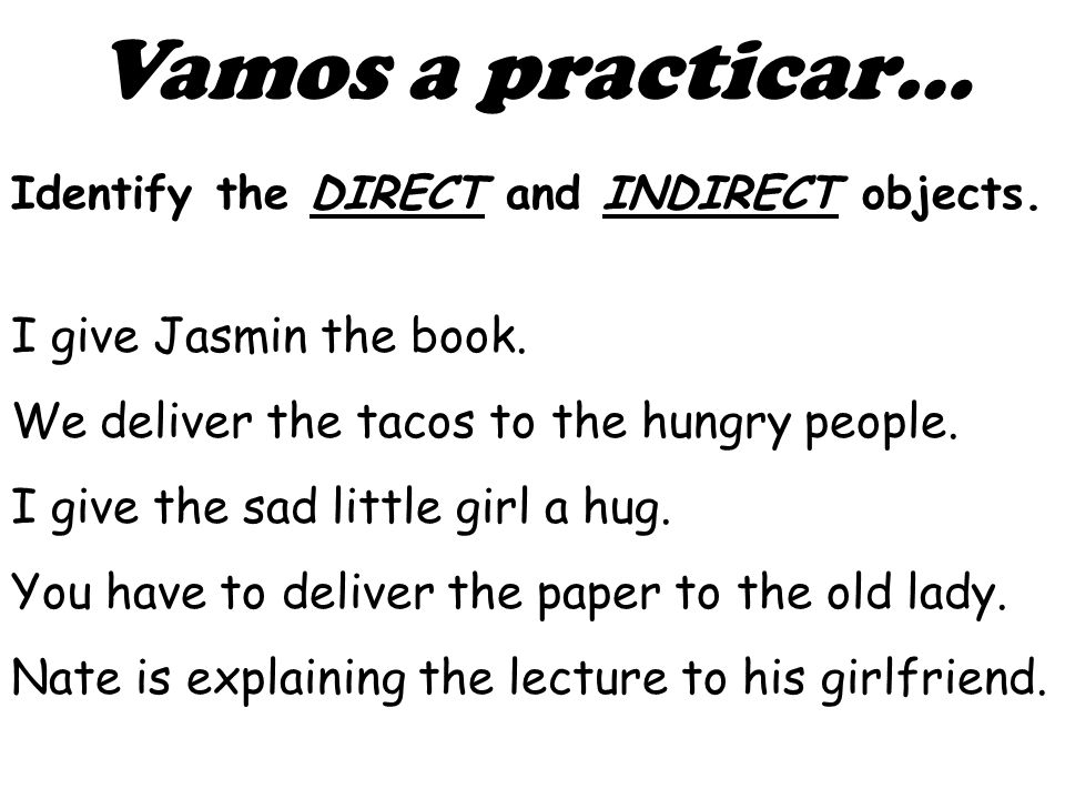 Vamos a practicar… Identify the DIRECT and INDIRECT objects.