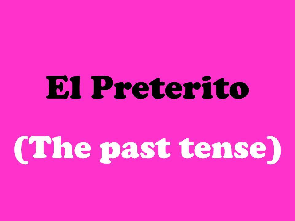 El Preterito (The past tense)