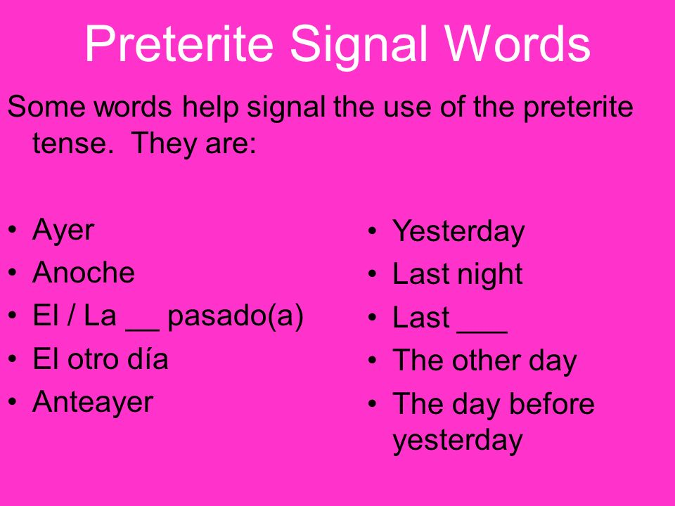 Preterite Signal Words Some words help signal the use of the preterite tense.