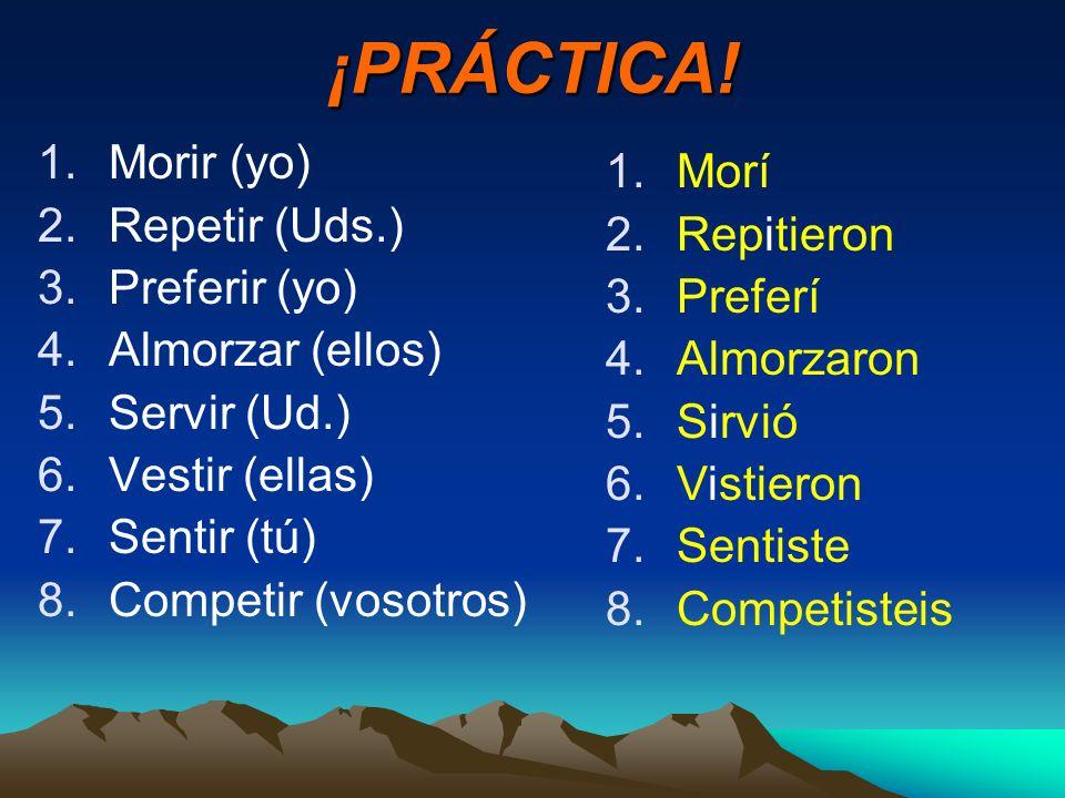Conjugate into the preterite tense 1.(yo)preferir 2.(ellos) servir 3.(nosotros) vestirse 4.(tú) competir 5.(usted) seguir