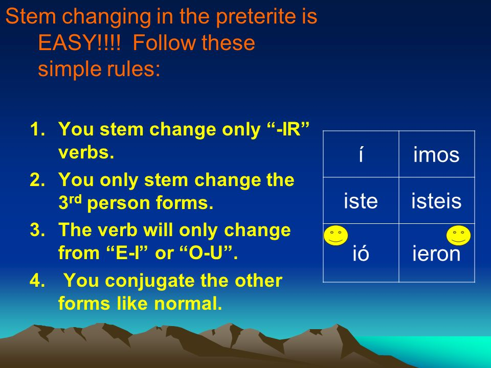 How do you know when to stem change? You had to memorize a list of stem change verbs: Querer (e-ie) Empezar (e-ie) Jugar (u-ue) Pedir (e-i,i) Encontra