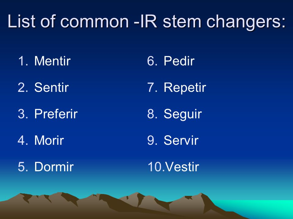 CHECK LIST: 1.Is it an -IR verb? 2.Is it a stem changer? 3.Is it in the 3 rd person?