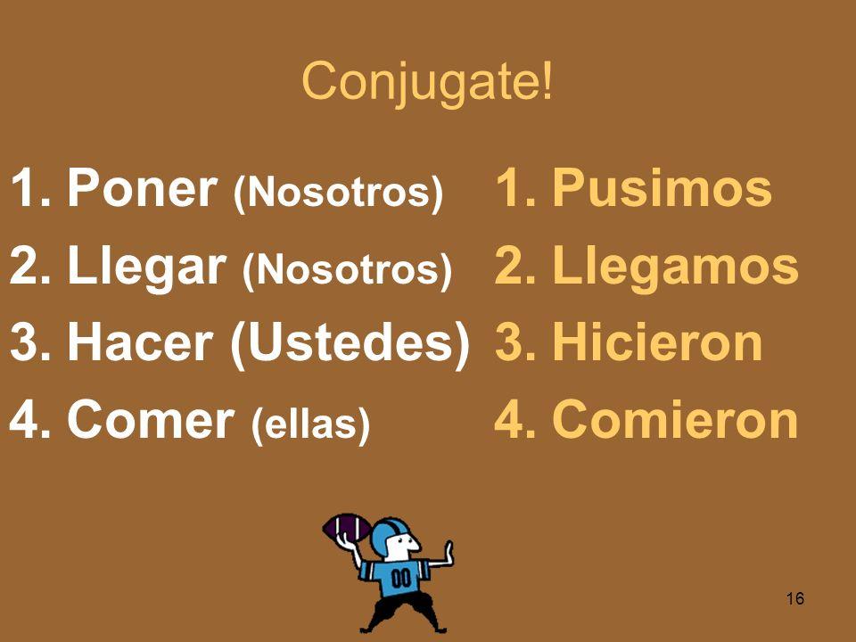 Conjugate! 1.Comenzar (Ud.) 2.Ser (él) 3.Ir (ella) 4.Venir (Usted) 1.Comenzó 2.Fue 3.Fue 4.Vino 15