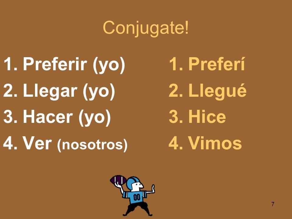 Conjugate! 1.Venir (yo) 2.Decir (ellas) 3.Seguir (ella) 4.Ir (yo) 1.Vine 2.Dijeron 3.Siguió 4.Fui 6