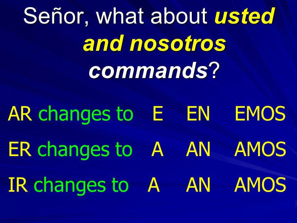 Lets practice some commands… COMENZAR! VENIR! TRAER! HACER! ESTUDIAR! JUGAR! DAR! TOCAR! ¡NO COMIENCES! ¡NO VENGAS! ¡NO TRAIGAS! ¡NO HAGAS! ¡NO ESTUDI