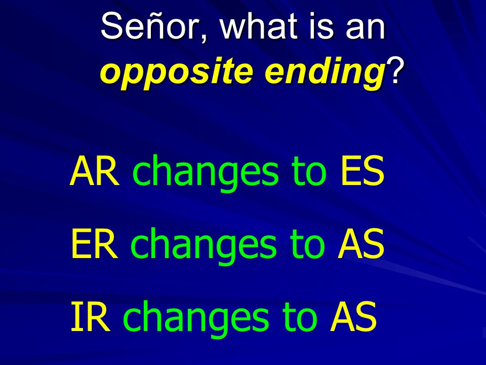 Señor, what is an opposite ending? AR changes to ES ER changes to AS IR changes to AS