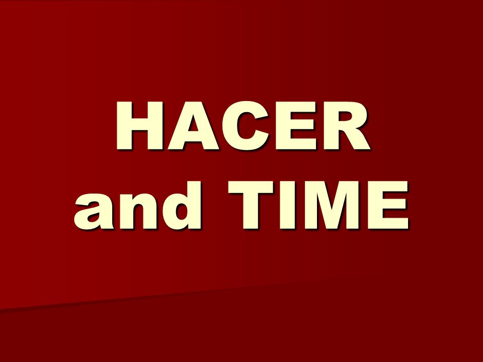 HACER and TIME