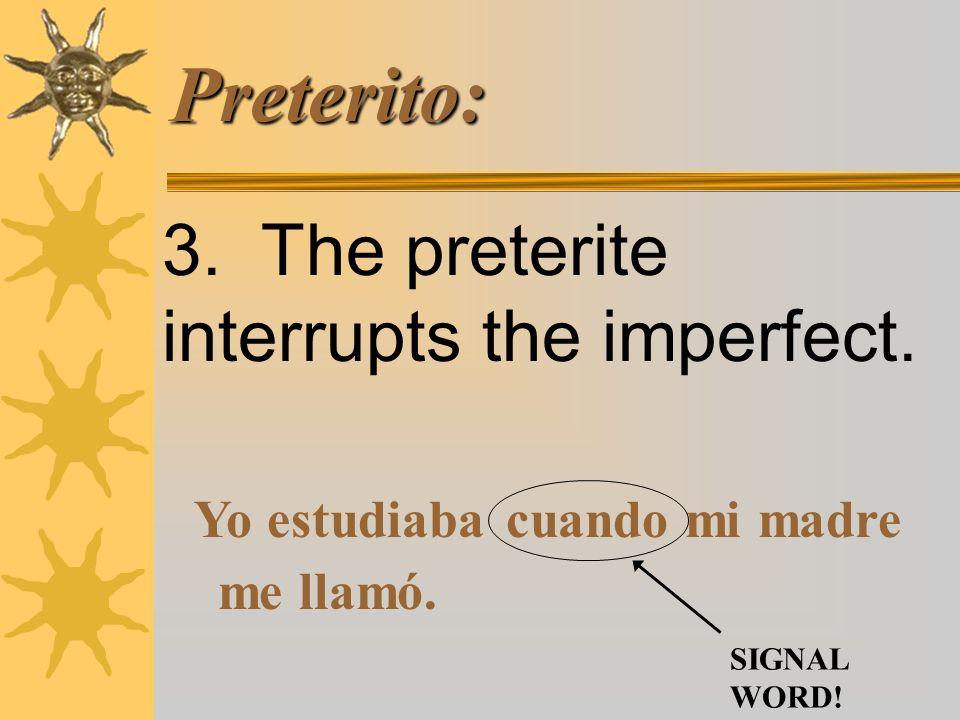 Preterito: 3.The preterite interrupts the imperfect.