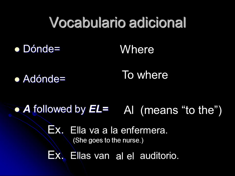 EL VERBO IR IR= to go IR= to go It is an irregular verb It is an irregular verb voy vas va vamos vais van (I go) (you-inf.