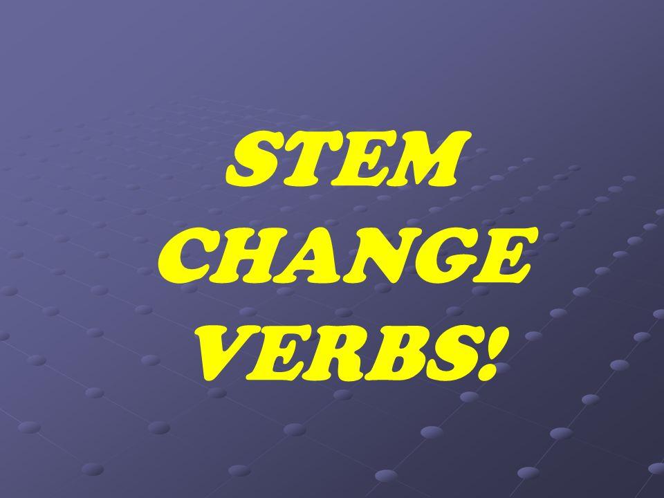 STEM CHANGE VERBS!