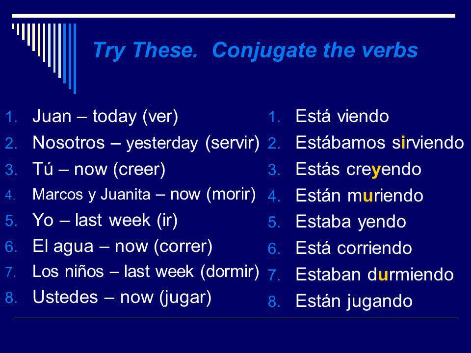 Try These.Conjugate the verbs 1. Juan – today (ver) 2.