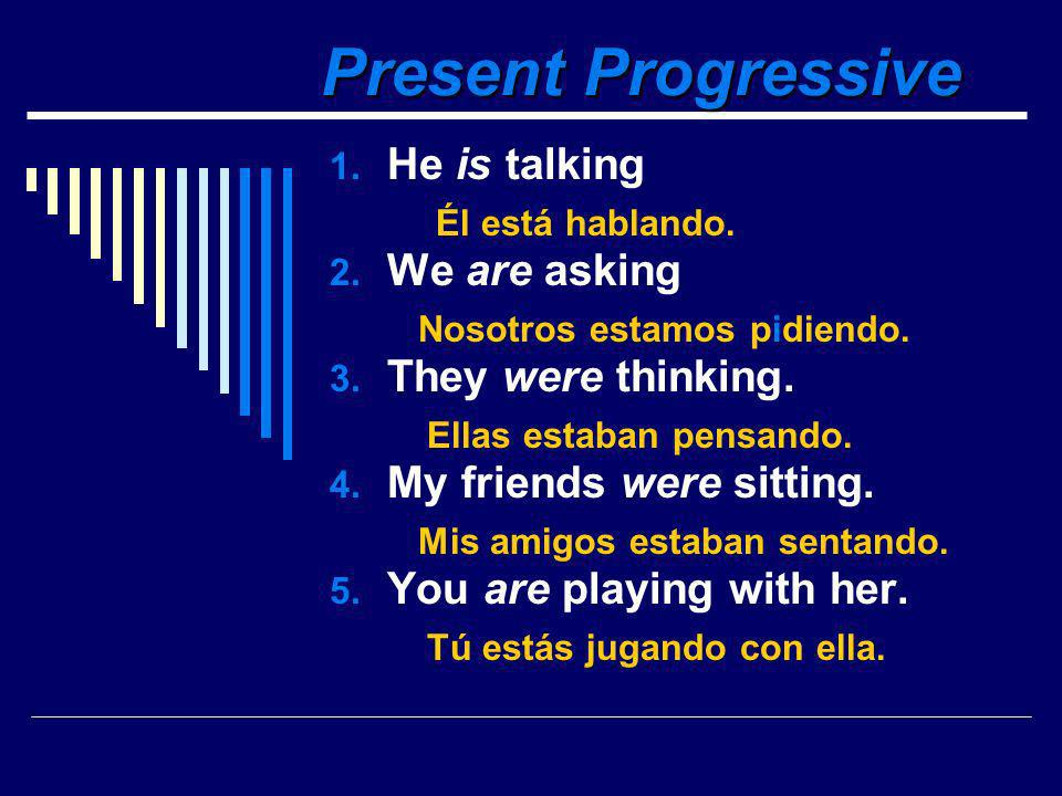 Present Progressive 1.He is talking 2. We are asking 3.