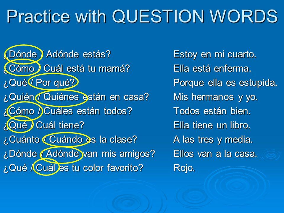 Practice with QUESTION WORDS ¿Dónde / Adónde estás?Estoy en mi cuarto.