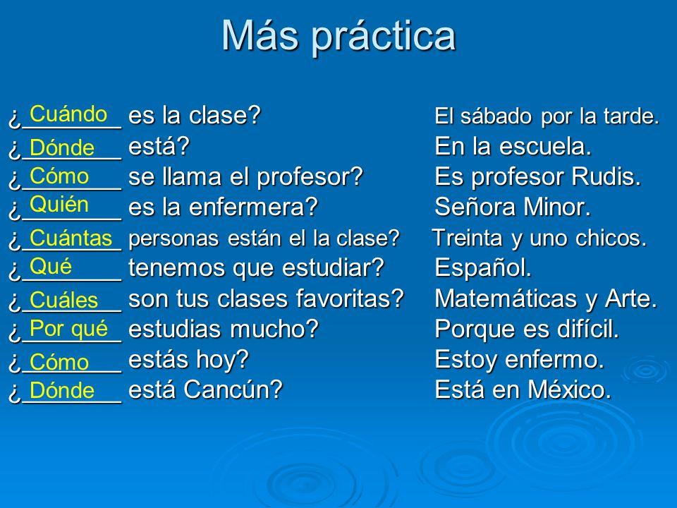 Más práctica ¿_______ es la clase.El sábado por la tarde.