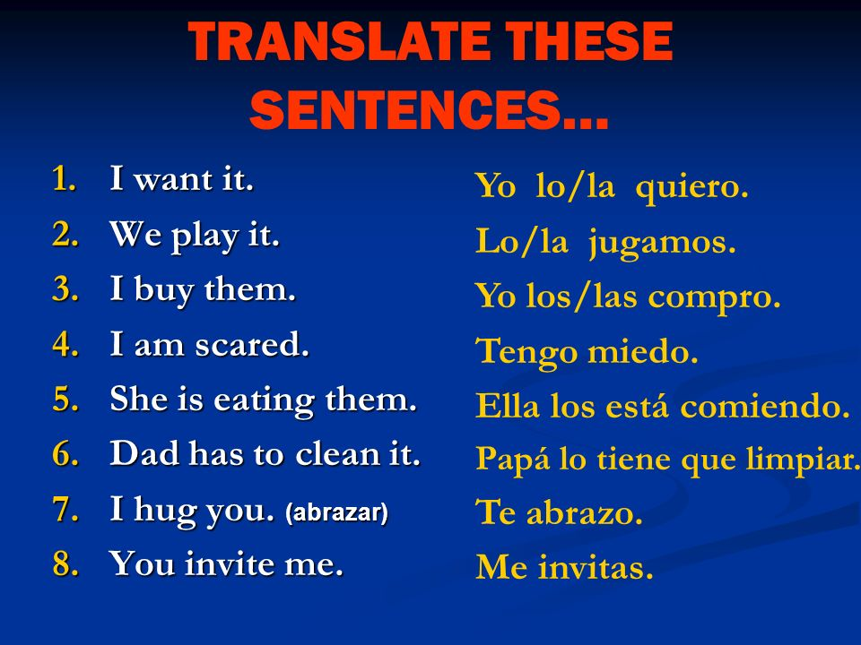 1. Before the conjugated verb. 2. Attached to an infinitive. 3. Attached to progressive (requires an accent). Yo como la cena…………Yo la como. Voy a com