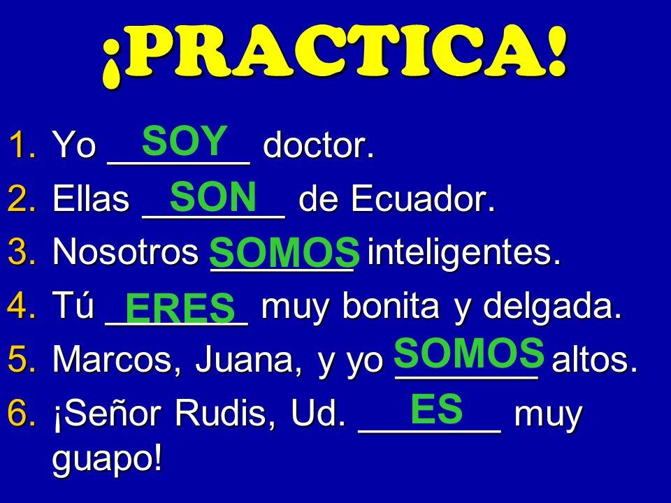 ¡PRACTICA.1.Yo _______ doctor. 2.Ellas _______ de Ecuador.