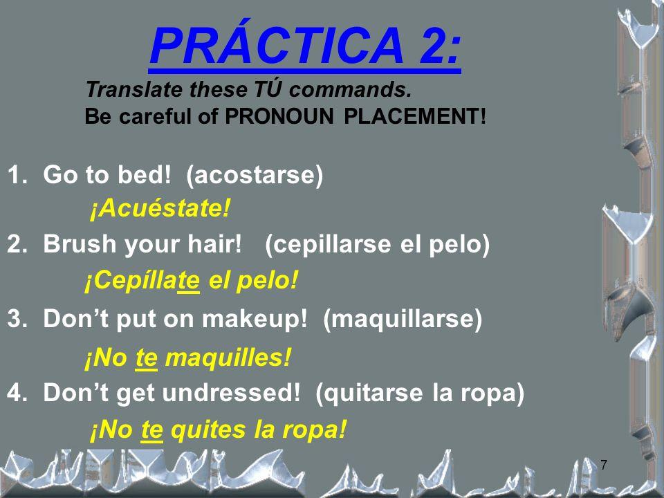 7 1.Go to bed. (acostarse) 2. Brush your hair. (cepillarse el pelo) 3.