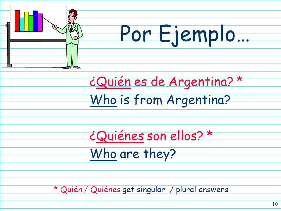 9 ¿Quién? / ¿Quiénes? 4These mean who. 4Quién is singular. 4Quiénes is plural.