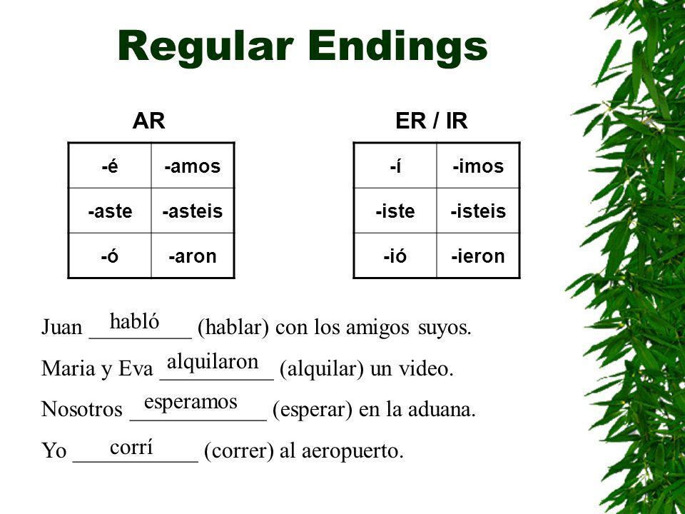 Regular Endings -é-amos -aste-asteis -ó-aron -í-imos -iste-isteis -ió-ieron ARER / IR Juan _________ (hablar) con los amigos suyos.