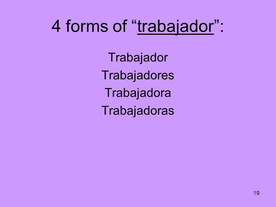19 4 forms of trabajador: Trabajador Trabajadores Trabajadora Trabajadoras