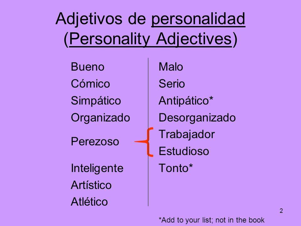 2 Adjetivos de personalidad (Personality Adjectives) Bueno Cómico Simpático Organizado Perezoso Inteligente Artístico Atlético Malo Serio Antipático*