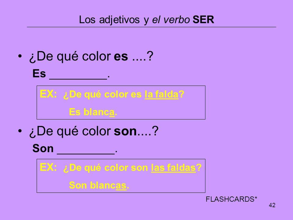42 Los adjetivos y el verbo SER ¿De qué color es....? Es _________. ¿De qué color son....? Son _________. EX: ¿De qué color es la falda? Es blanca. EX