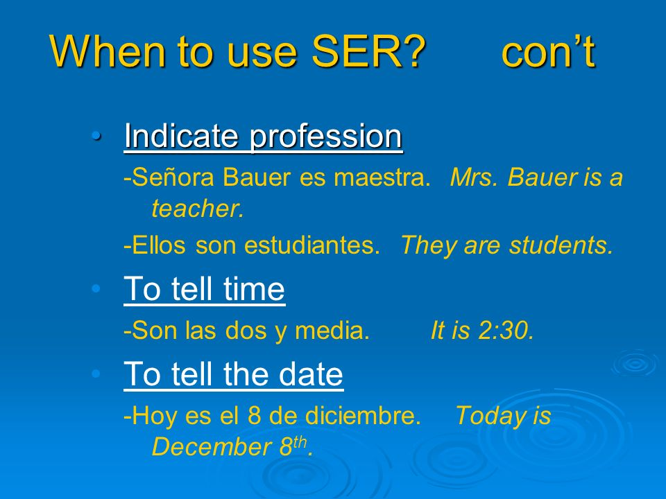 When to use SER.cont Indicate professionIndicate profession -Señora Bauer es maestra.