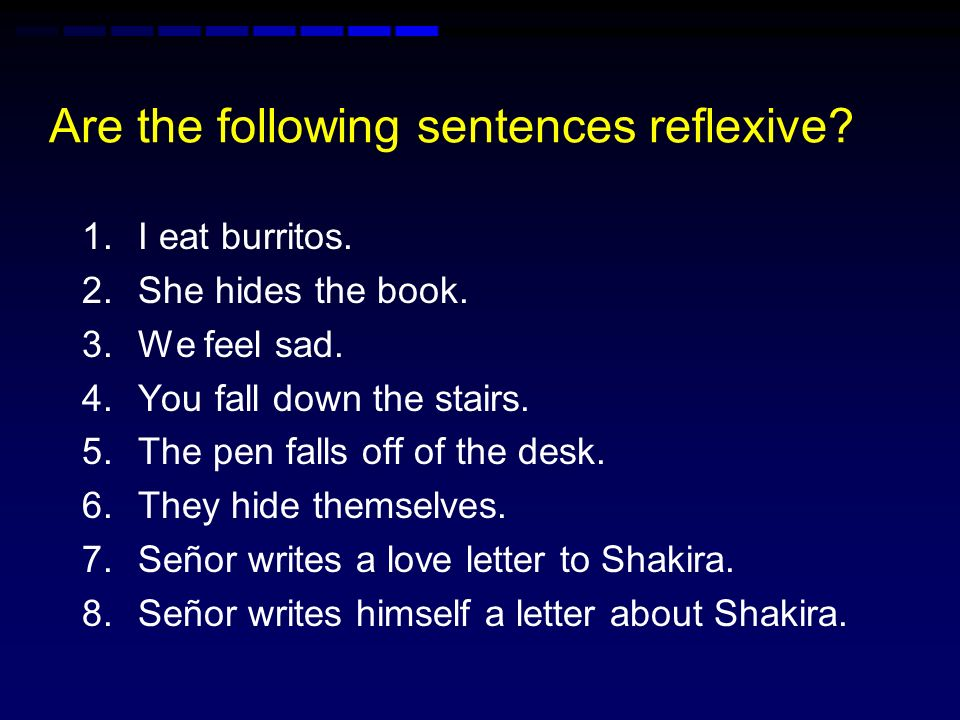 Are the following sentences reflexive.1.I eat burritos.