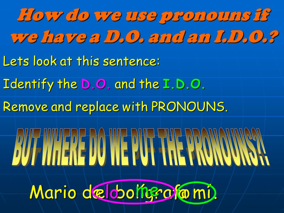How do we use pronouns if we have a D.O.and an I.D.O..