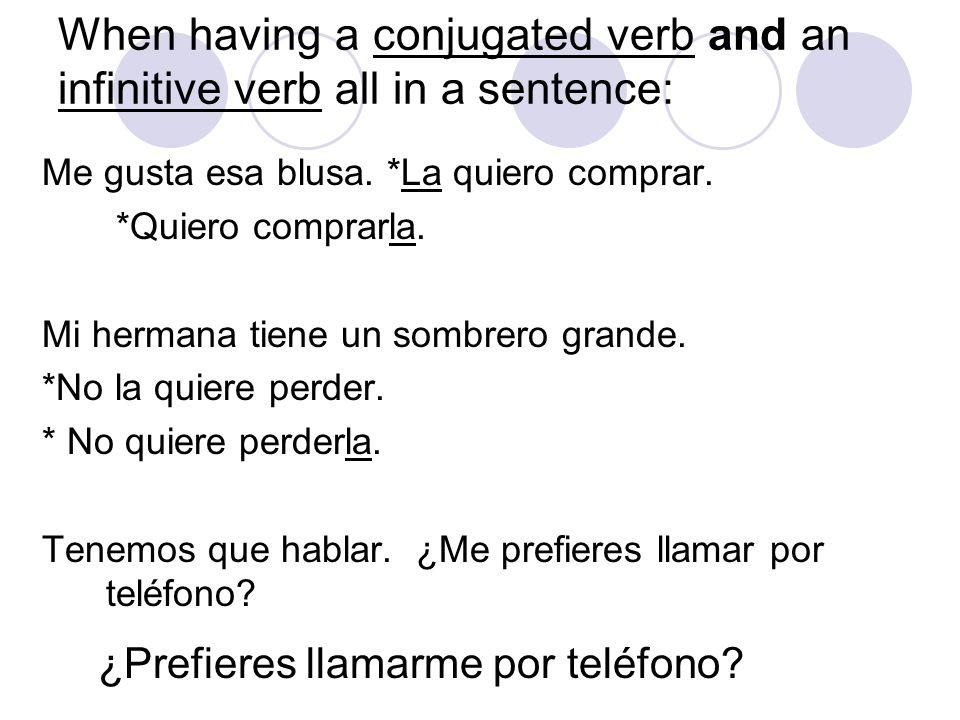 When having a conjugated verb and an infinitive verb all in a sentence: Me gusta esa blusa. *La quiero comprar. *Quiero comprarla. Mi hermana tiene un