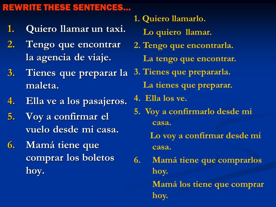 1. Before the conjugated verb. 2. Attached to an infinitive. Yo como la cena…………Yo la como. Voy a comer la cena……..Voy a comerla. HEY SEÑORA, WHERE DO