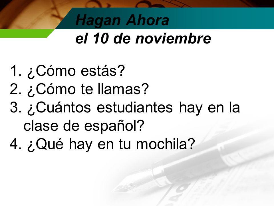 el 10 de noviembre Hagan Ahora Repaso de vocabulario Apuntes: La Hora Practica 11/10: el guión 11/12: www.voicethread.com 11/15: Situaciones 11/16: Examen Leccion 1 11/17: Presentaciones 11/18: Presentaciones