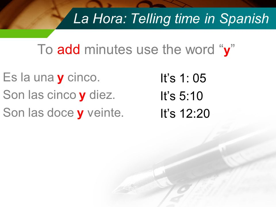 La Hora: Telling time in Spanish To add minutes use the word y Es la una y cinco.