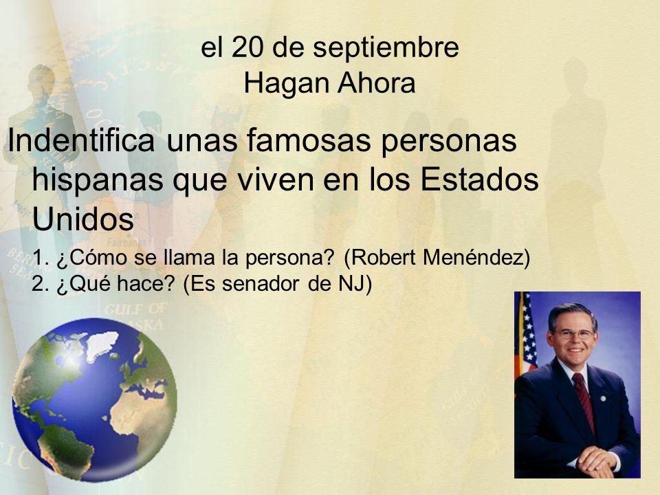 el 20 de septiembre Hagan Ahora Indentifica unas famosas personas hispanas que viven en los Estados Unidos 1. ¿Cómo se llama la persona? (Robert Menén