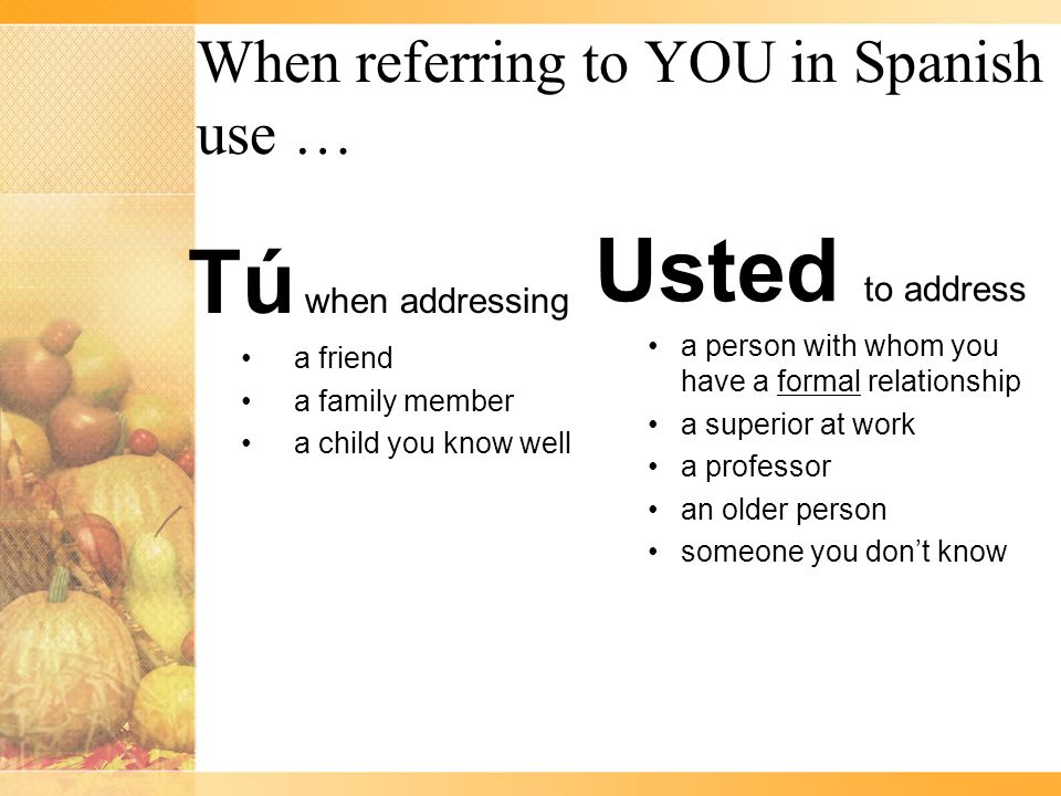 Ser = To be Yo soy – I am Tú eres – You are (informal) Usted es – You are (formal)
