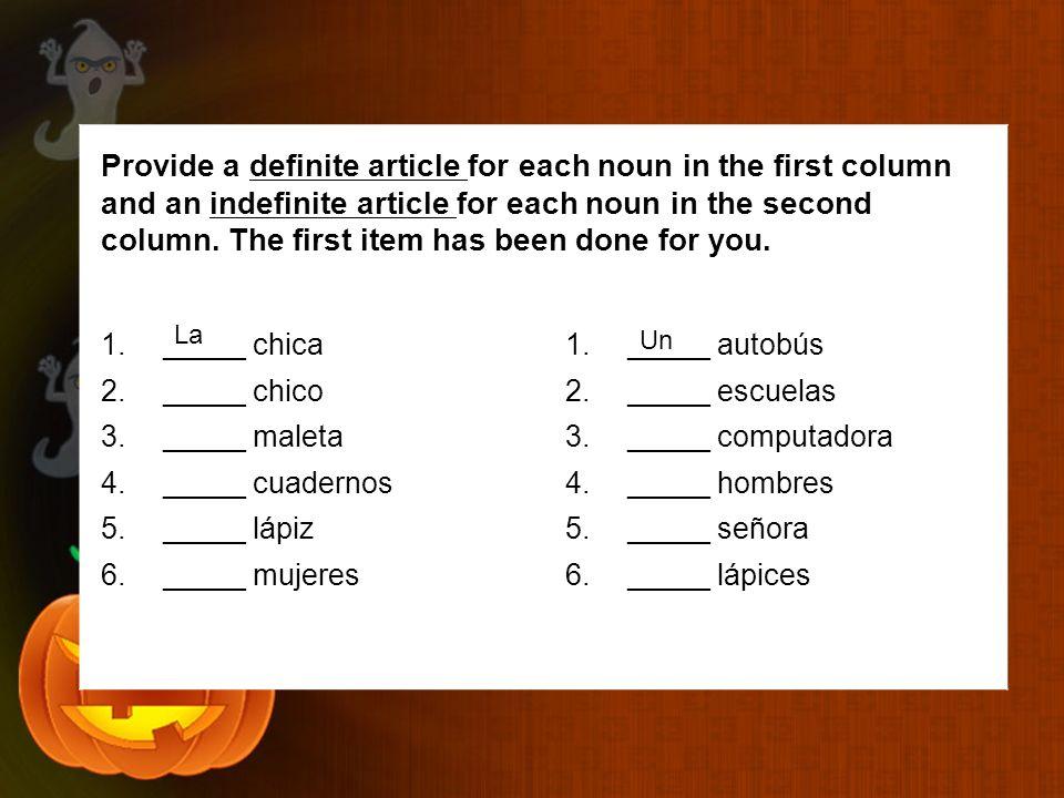 Provide a definite article for each noun in the first column and an indefinite article for each noun in the second column. The first item has been don