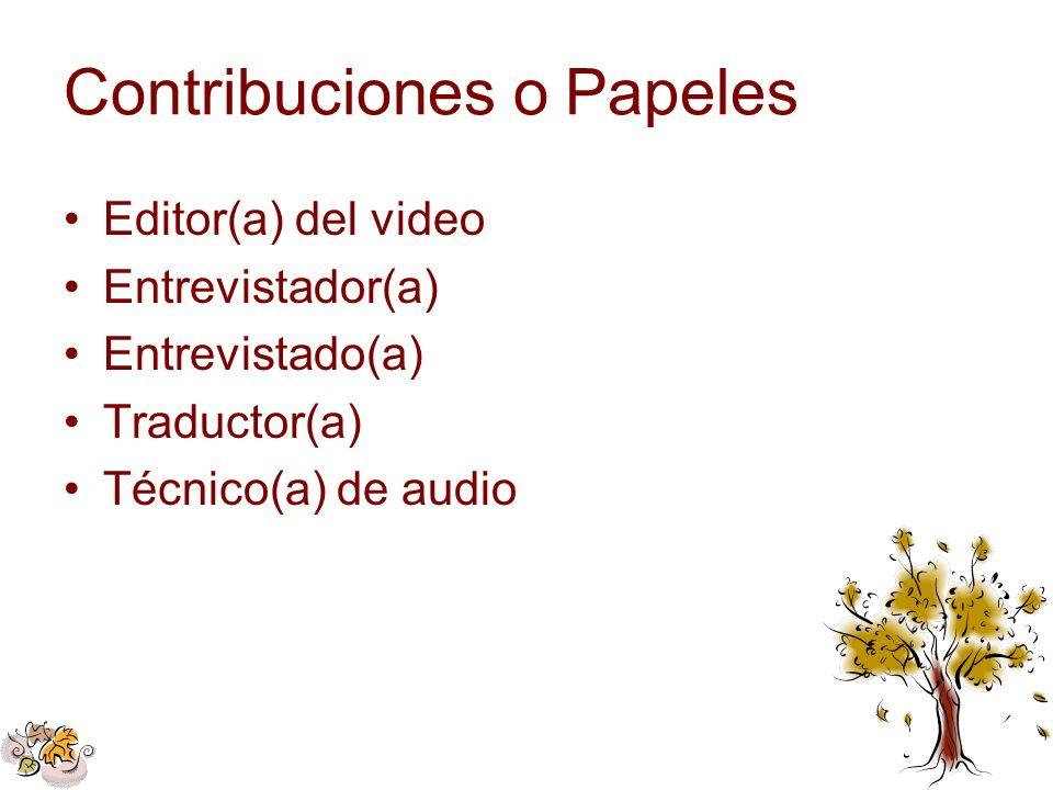 Contribuciones o Papeles Editor(a) del video Entrevistador(a) Entrevistado(a) Traductor(a) Técnico(a) de audio