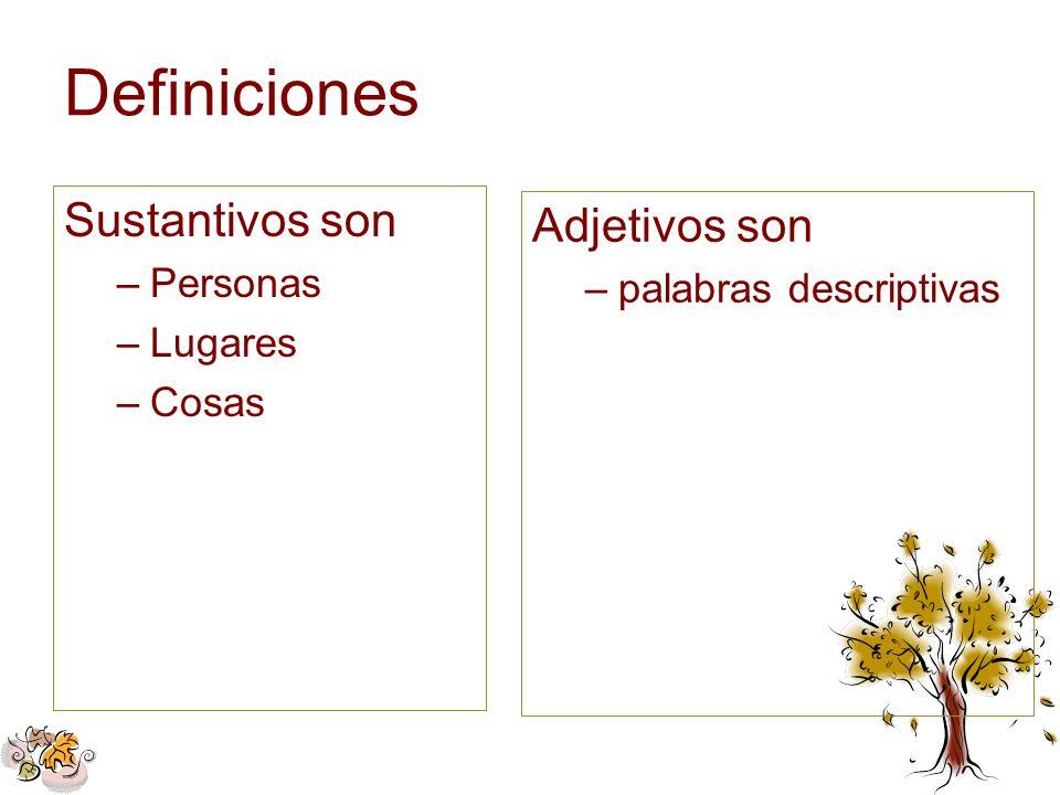 Definiciones Sustantivos son –Personas –Lugares –Cosas Adjetivos son –palabras descriptivas