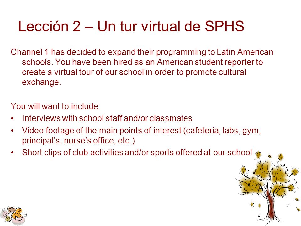 Lección 2 – Un tur virtual de SPHS Channel 1 has decided to expand their programming to Latin American schools. You have been hired as an American stu