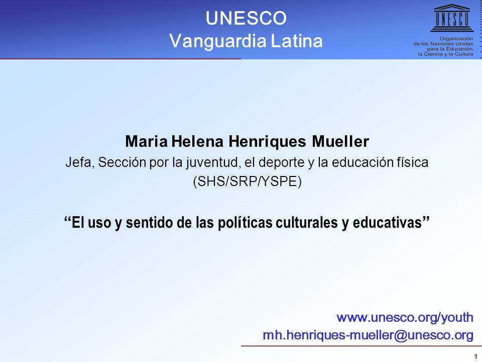 11 Maria Helena Henriques Mueller Jefa, Sección por la juventud, el deporte y la educación física (SHS/SRP/YSPE) El uso y sentido de las pol í ticas c